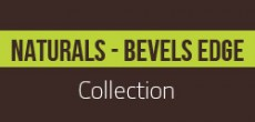Naturals Collection - Bevels Edge Collection